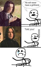 Snape Always Meme - dumbledore you re still single after all this time snape