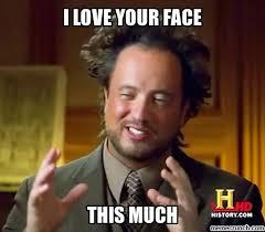 Your Face Meme - love your face