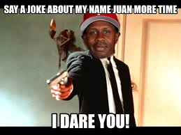 Juan Meme - image 528698 juan know your meme