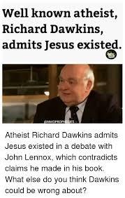 Memes Dawkins - well known atheist richard dawkins admits jesus existed atheist