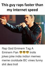 Eminem Rap God Meme - this guy raps faster than my internet speed rap god eminem tag a