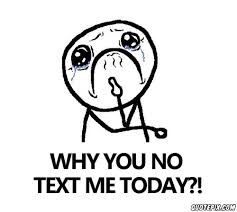 Why You Not Meme - why you no text me today quotepix com quotes pictures quotes
