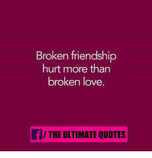 Love Memes Quotes - broken friendship hurt more than broken love fthe ultimate quotes