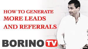 how to generate more real estate leads and referrals borino