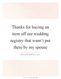 my wedding registry thanks for buying an item our wedding registry that wasn t