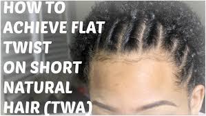 natural flat twist on short natural twa youtube
