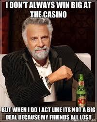 Casino Memes - i don t always win big at the casino memes