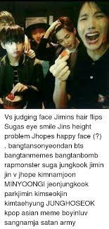 Flips Hair Meme - vs judging face jimins hair flips sugas eye smile jins height
