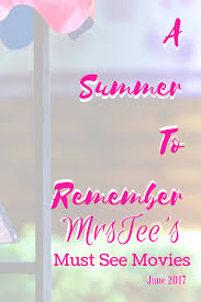 a summer to remember mrstee u0027s must see movies june 2017