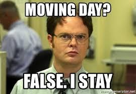 Meme Moving - moving day false i stay dwight meme meme generator