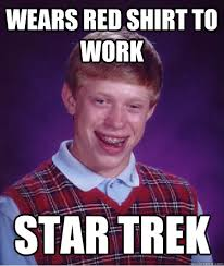 Red Shirt Star Trek Meme - wears red shirt to work star trek bad luck brian quickmeme