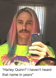 James Franco Meme - james franco harley quinn i haven t heard that name in years