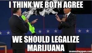 Legalize Weed Meme - i think we both agree we should legalize marijuana meme romney