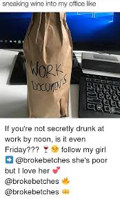 Drunk At Work Meme - 25 best memes about drunk at work drunk at work memes