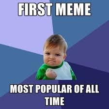 Meme Most Popular - first meme most popular of all time create meme