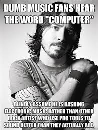 Rock Music Memes - dumb music fans hear the word computer blindly assume he is