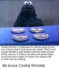 Cookie Monster Meme - cookie monster is challenged to a deadly game of wits one of these