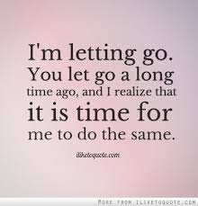 i m letting go you let go a time ago and i realize that it