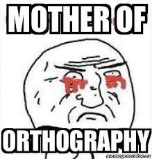 Mother Of Meme - meme personalizado mother of orthography 88696