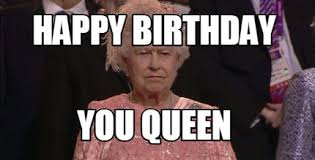 Queen Meme Generator - meme maker happy birthday you queen