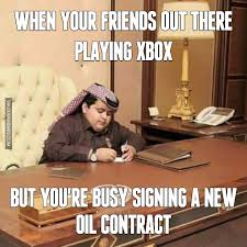 Oil Meme - when your friends out there playing xbox but you re busy signing a