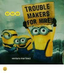 Memes Makers - trouble makers for hire ventura martinez meme on me me