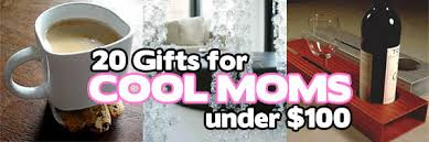 mom gifts 20 cool mother s day gifts under 100 cool material