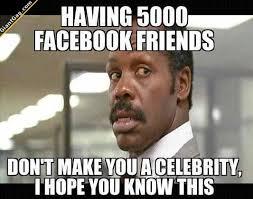 How To Make Facebook Memes - having 5000 facebook friends don t make you a celebrity giantgag