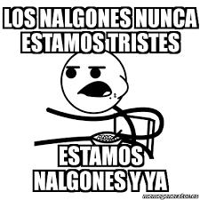 Memes De Nalgones - meme cereal guy los nalgones nunca estamos tristes estamos