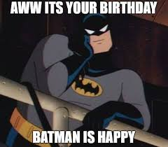 Happy Birthday Batman Meme - 75 funny happy birthday memes for friends and family 2018
