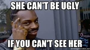 Black Metal Meme Generator - she can t be ugly if you can t see her thinking black guy meme