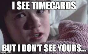 Timecard Meme - i see dead people meme imgflip