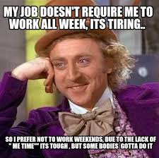 I Work Weekends Meme - meme creator my job doesn t require me to work all week its
