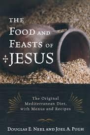 Mediterranean Style Diet Menu The Food And Feasts Of Jesus The Original Mediterranean Diet