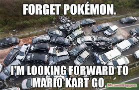 M Meme - forget pok繪mon i m looking forward to mario kart go meme