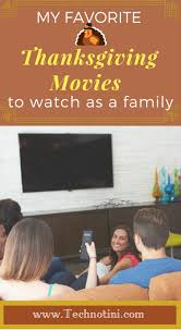my favorite thanksgiving movies to watch as a family technotini