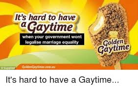 Marriage Equality Memes - it s hard to have aytime when your government wont legalise