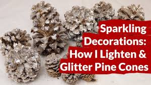Decorating Pine Cones With Glitter Sparkling Decorations How I Lighten U0026 Glitter Pine Cones Youtube