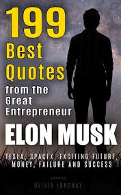 elon musk quotes about the future elon musk 199 best quotes from the great entrepreneur tesla