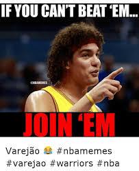 Warriors Memes - if you can t beat em join em varejão nbamemes varejao warriors