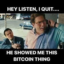 Listen To Me Meme - hey listen i quit bitcoin