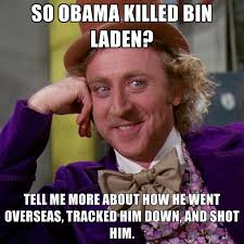 Obama Bin Laden Meme - so obama killed bin laden tell me more about how he went overseas