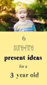 six sure fire present ideas for a three year old sorry about the