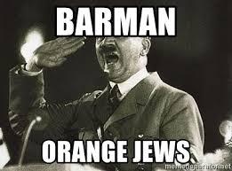 Orange Jews Meme - barman orange jews adolf hitler meme generator