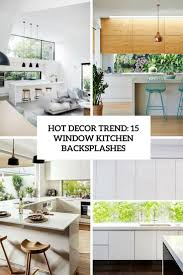decor trend 15 window kitchen backsplashes shelterness
