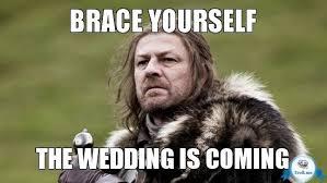 Meme Brace Yourself - brace yourself wedding meme pinteres