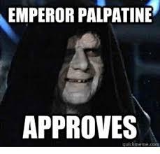 Emperor Palpatine Meme - emperor palpatine approves quick meme com emperor palpatine meme