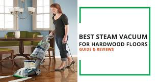 best steam vacuum for hardwood floors guide and reviews