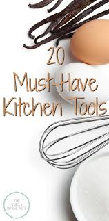 must have kitchen gadgets 20 must have kitchen tools how to set up your kitchen for success