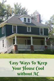 cool house easy ways to keep your house cool without air conditioning